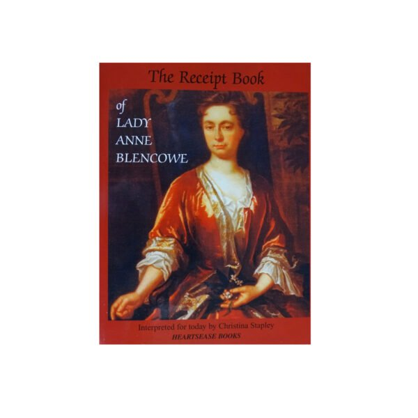 The Receipt Book of Lady Anne Blencowe by Christina Stapley. Medical Herbalist, Medical Herbalist Books, Medical Herbalist Training, Medical Herbalist Courses, Christina Stapley Medical Herbalist